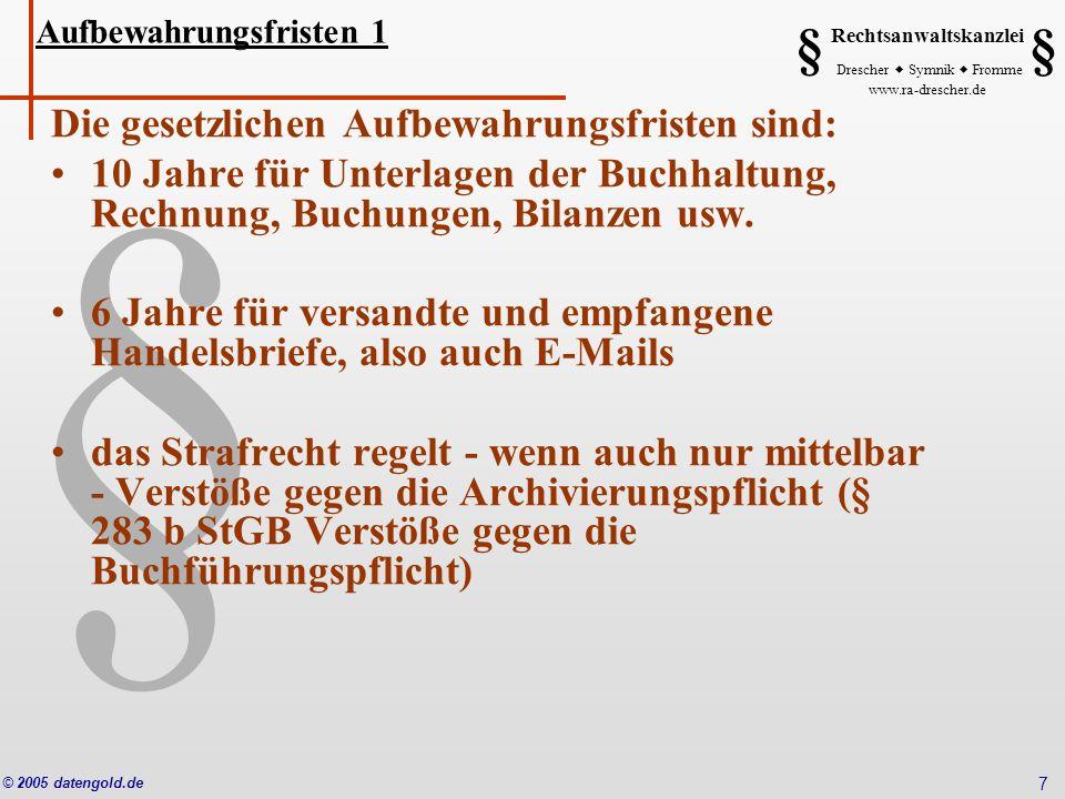 § Rechtsanwaltskanzlei Drescher Symnik Fromme www.ra-drescher.de § § © 2005 datengold.de 7 Die gesetzlichen Aufbewahrungsfristen sind: 10 Jahre für Un