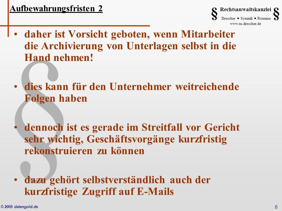 § Rechtsanwaltskanzlei Drescher Symnik Fromme www.ra-drescher.de § § © 2005 datengold.de 8 daher ist Vorsicht geboten, wenn Mitarbeiter die Archivieru