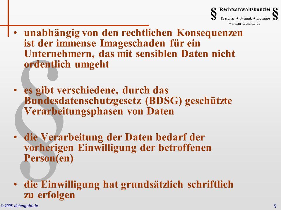 § Rechtsanwaltskanzlei Drescher Symnik Fromme www.ra-drescher.de § § © 2005 datengold.de 9 unabhängig von den rechtlichen Konsequenzen ist der immense