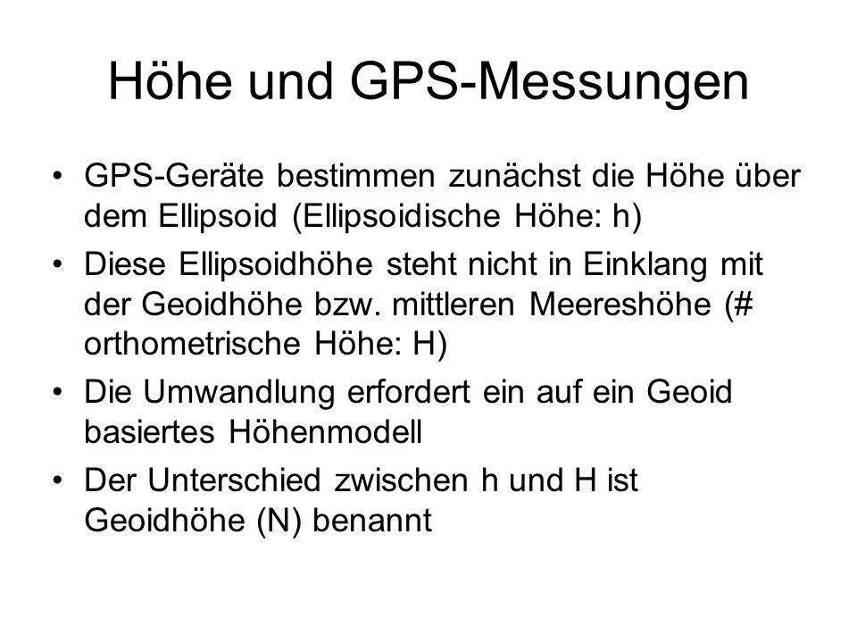 Höhe und GPS-Messungen GPS-Geräte bestimmen zunächst die Höhe über dem Ellipsoid (Ellipsoidische Höhe: h) Diese Ellipsoidhöhe steht nicht in Einklang