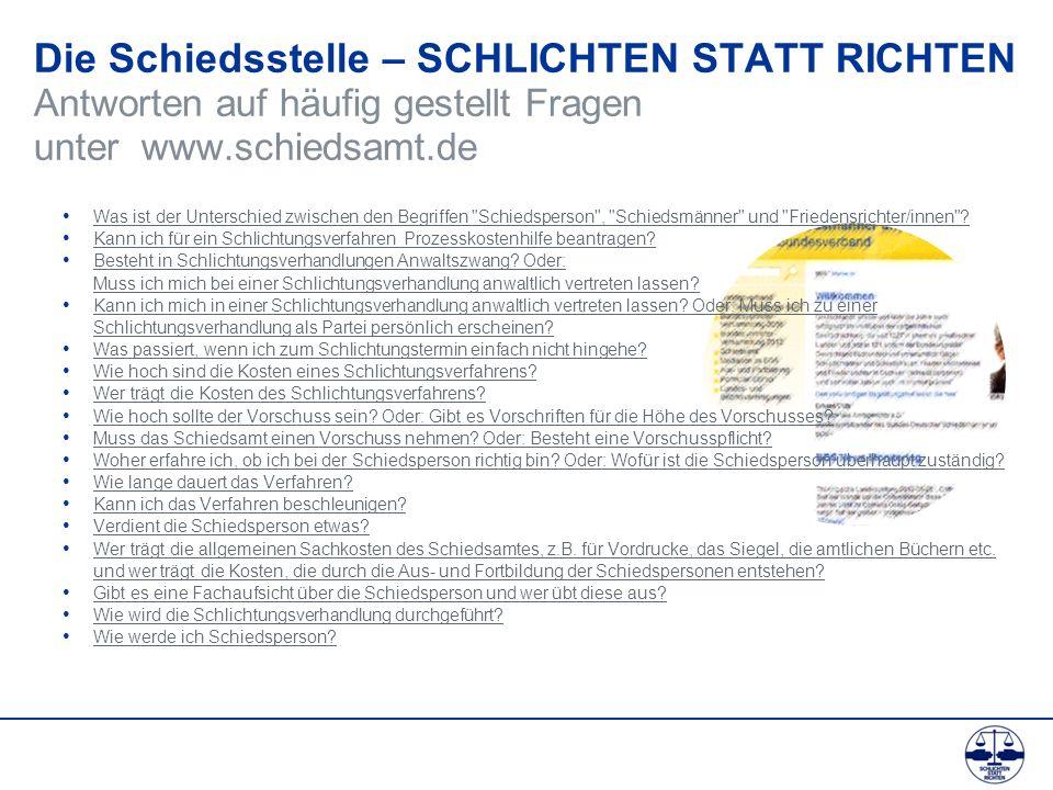 Die Schiedsstelle – SCHLICHTEN STATT RICHTEN Antworten auf häufig gestellt Fragen unter www.schiedsamt.de Was ist der Unterschied zwischen den Begriff