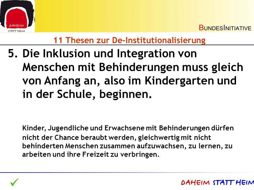 11 Thesen zur De-Institutionalisierung 5.Die Inklusion und Integration von Menschen mit Behinderungen muss gleich von Anfang an, also im Kindergarten