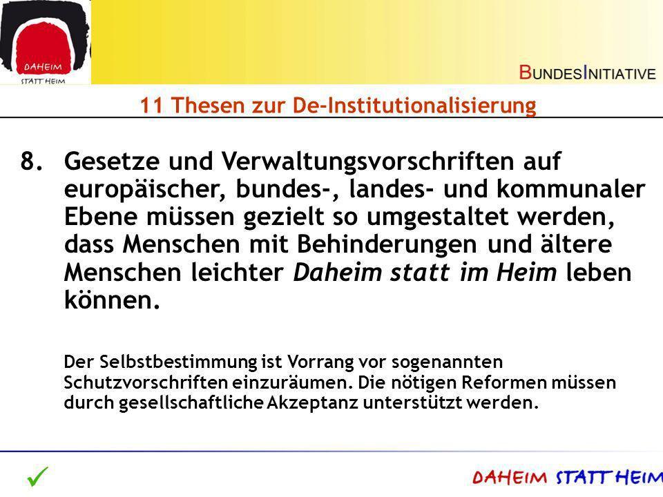 11 Thesen zur De-Institutionalisierung 8.Gesetze und Verwaltungsvorschriften auf europäischer, bundes-, landes- und kommunaler Ebene müssen gezielt so