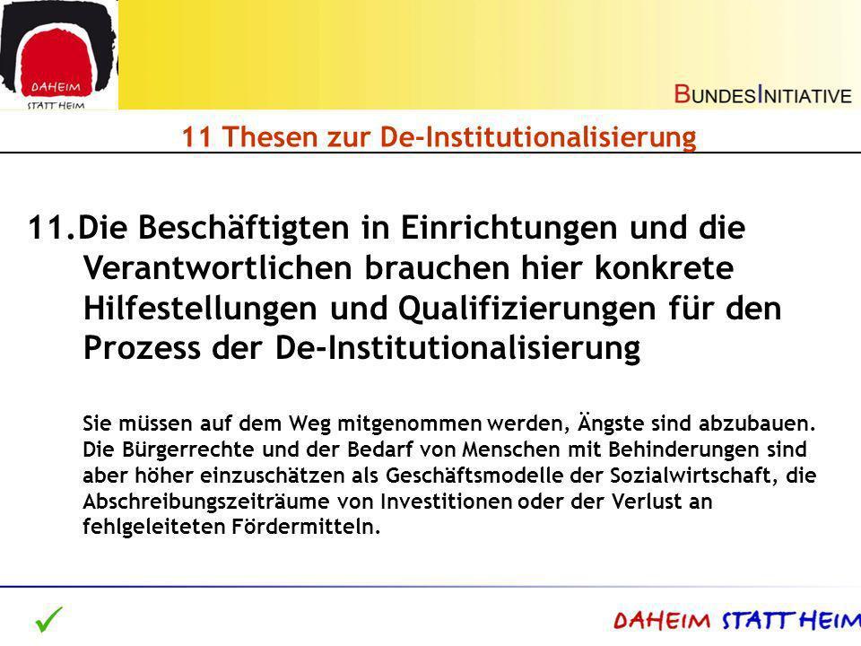 11 Thesen zur De-Institutionalisierung 11.Die Beschäftigten in Einrichtungen und die Verantwortlichen brauchen hier konkrete Hilfestellungen und Quali