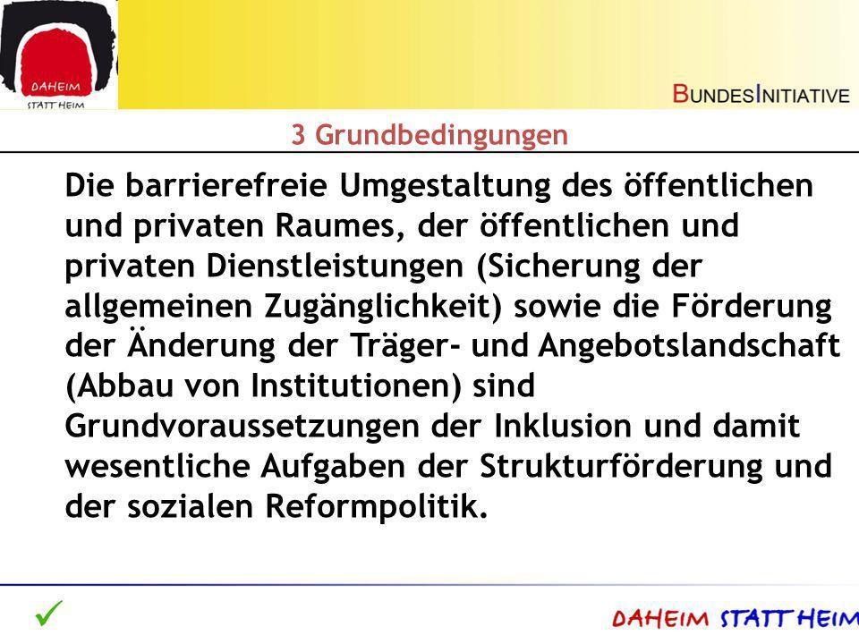 3 Grundbedingungen Die barrierefreie Umgestaltung des öffentlichen und privaten Raumes, der öffentlichen und privaten Dienstleistungen (Sicherung der