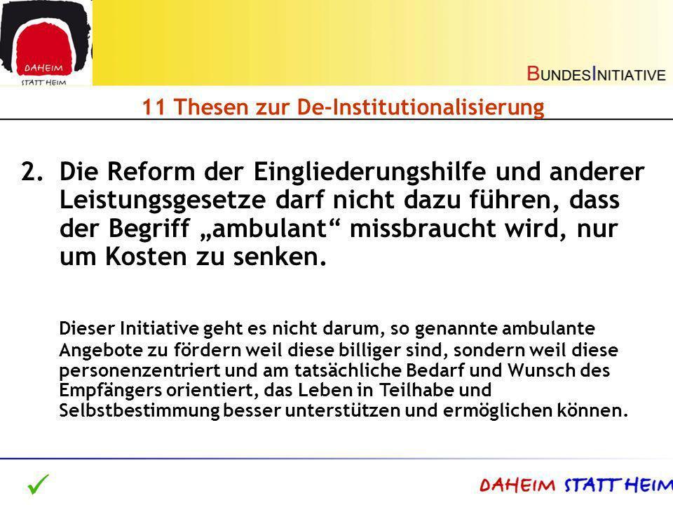 11 Thesen zur De-Institutionalisierung 2.Die Reform der Eingliederungshilfe und anderer Leistungsgesetze darf nicht dazu führen, dass der Begriff ambu