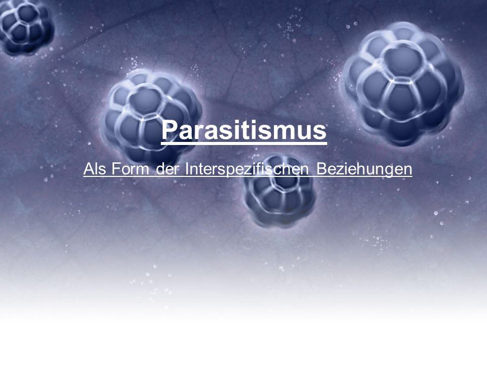 Gliederung: 1Interspezifische Beziehungen 2 Parasitismus 2.1 Parasitismusformen 3Wirt 3.1 Wirtarten 4Zecken 5Bandwürmer 6Cholera 7Malaria 8 Quellen