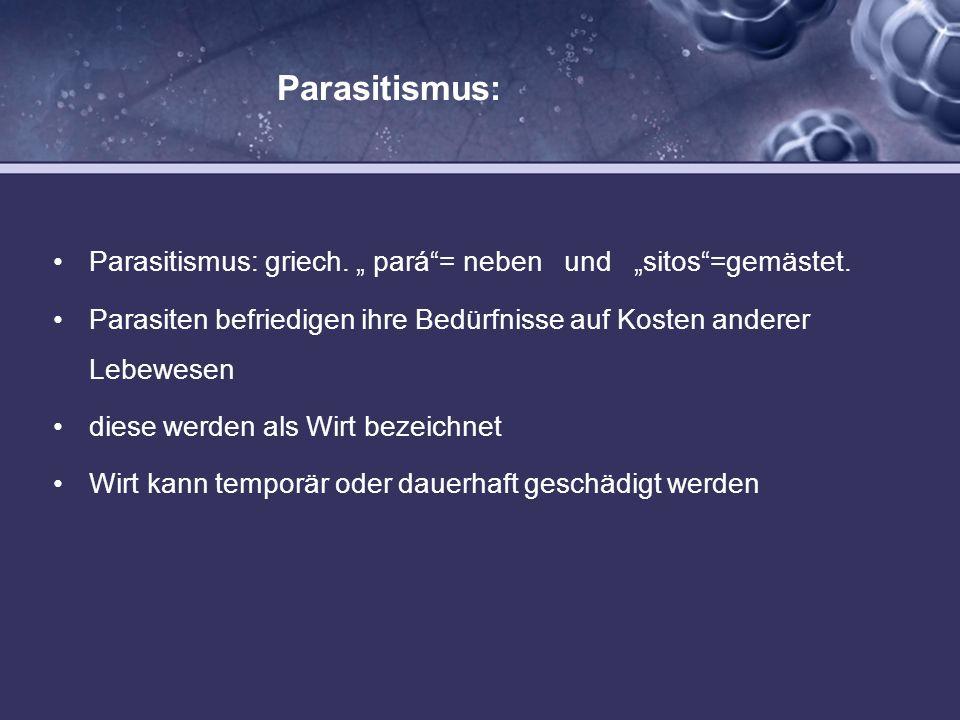 Parasitismus: Parasitismus: griech. pará= neben und sitos=gemästet. Parasiten befriedigen ihre Bedürfnisse auf Kosten anderer Lebewesen diese werden a