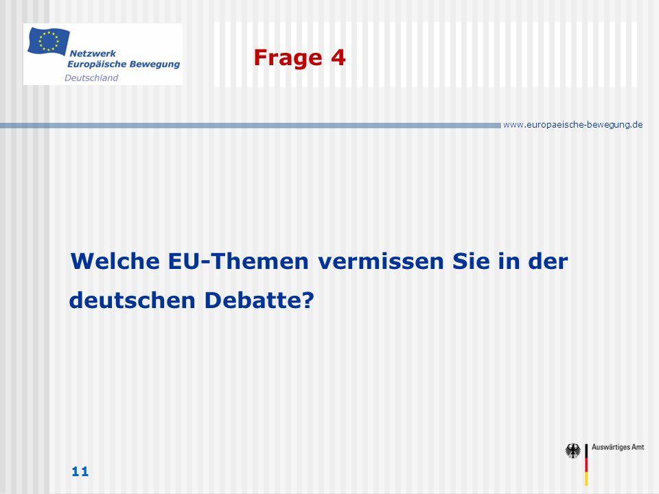www.europaeische-bewegung.de Frage 4 11 Welche EU-Themen vermissen Sie in der deutschen Debatte