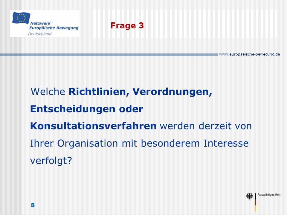 www.europaeische-bewegung.de Frage 3 8 Welche Richtlinien, Verordnungen, Entscheidungen oder Konsultationsverfahren werden derzeit von Ihrer Organisation mit besonderem Interesse verfolgt