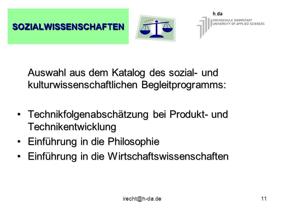 irecht@h-da.de11 SOZIALWISSENSCHAFTEN Auswahl aus dem Katalog des sozial- und kulturwissenschaftlichen Begleitprogramms: Technikfolgenabschätzung bei