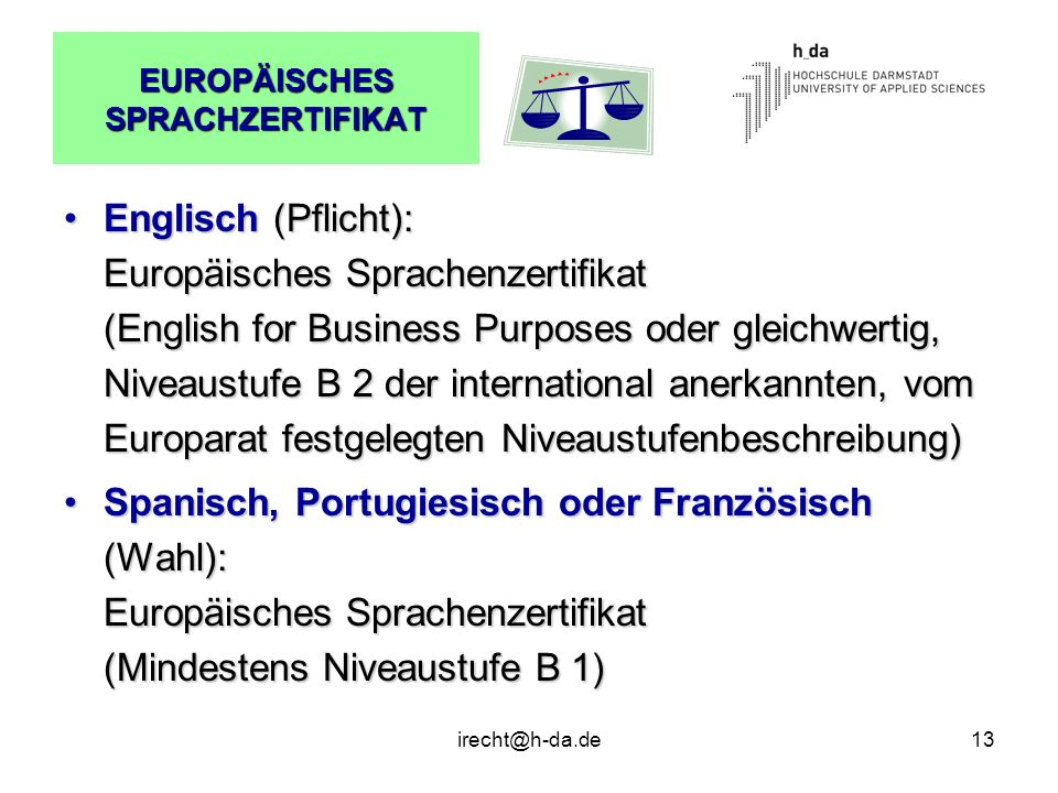 irecht@h-da.de13 EUROPÄISCHES SPRACHZERTIFIKAT Englisch (Pflicht): Europäisches Sprachenzertifikat (English for Business Purposes oder gleichwertig, N