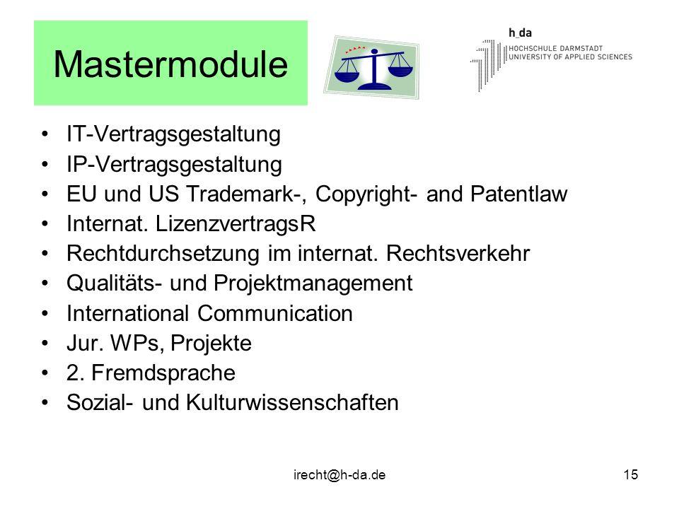irecht@h-da.de15 Mastermodule IT-Vertragsgestaltung IP-Vertragsgestaltung EU und US Trademark-, Copyright- and Patentlaw Internat. LizenzvertragsR Rec