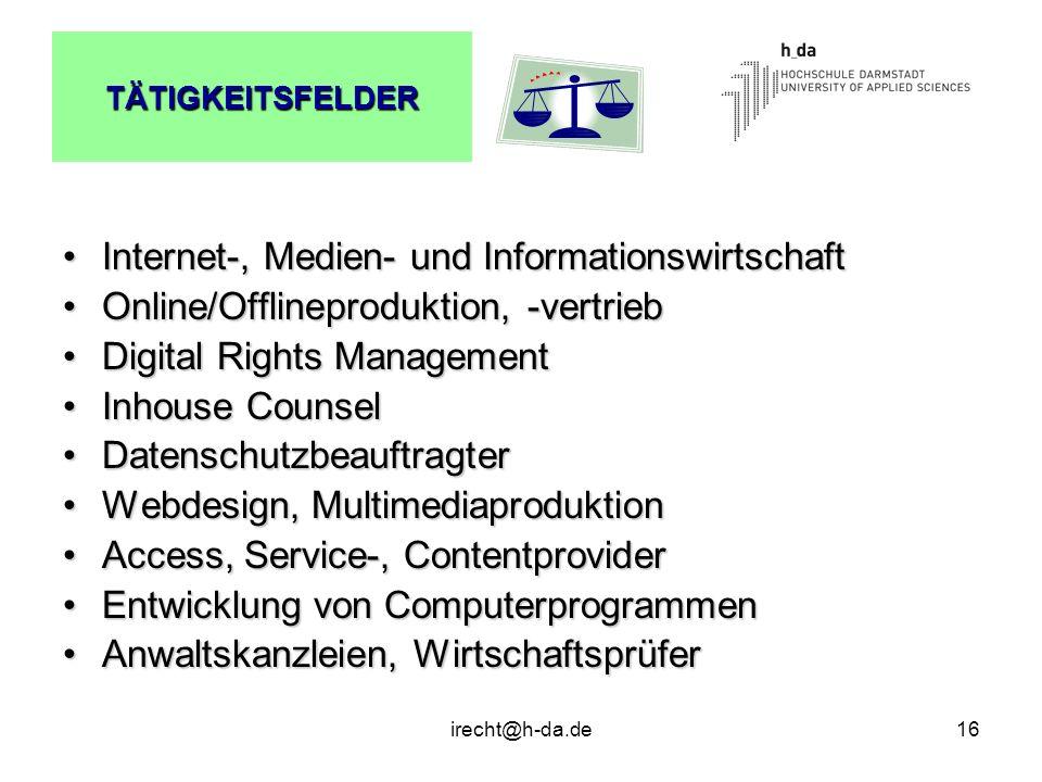 irecht@h-da.de16 TÄTIGKEITSFELDER Internet-, Medien- und InformationswirtschaftInternet-, Medien- und Informationswirtschaft Online/Offlineproduktion,