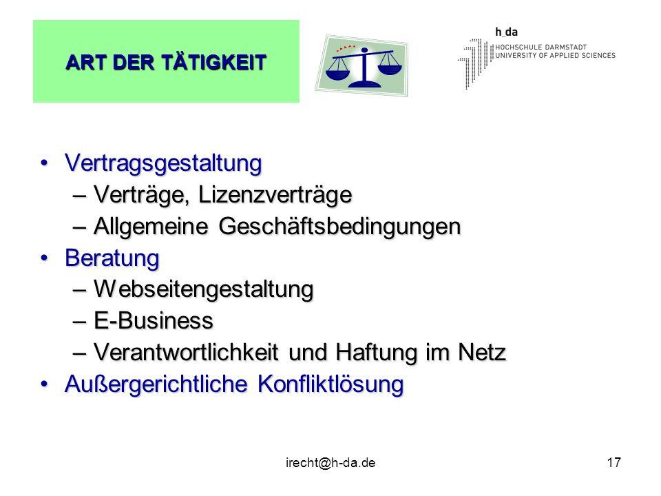 irecht@h-da.de17 ART DER TÄTIGKEIT VertragsgestaltungVertragsgestaltung –Verträge, Lizenzverträge –Allgemeine Geschäftsbedingungen BeratungBeratung –W