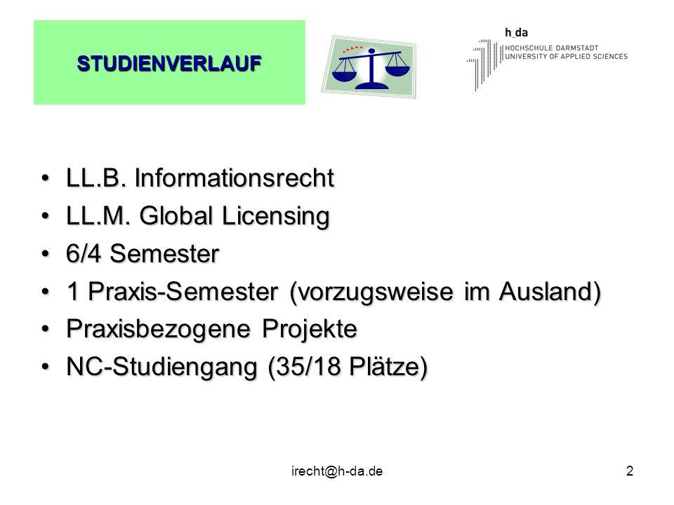 irecht@h-da.de2 STUDIENVERLAUF LL.B. InformationsrechtLL.B. Informationsrecht LL.M. Global LicensingLL.M. Global Licensing 6/4 Semester6/4 Semester 1