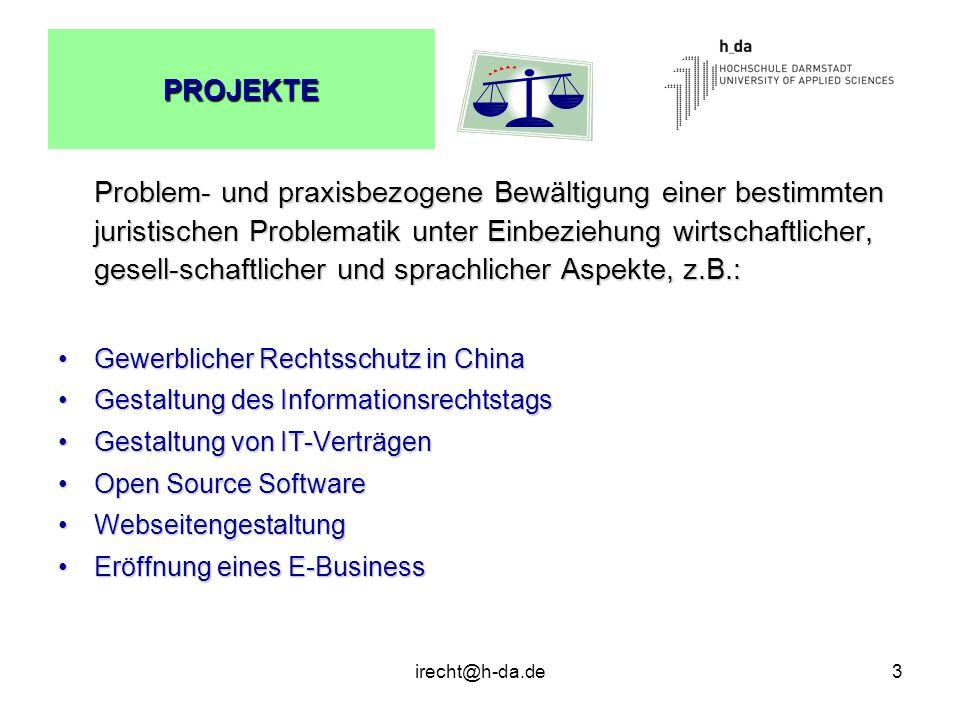 irecht@h-da.de3 PROJEKTE Problem- und praxisbezogene Bewältigung einer bestimmten juristischen Problematik unter Einbeziehung wirtschaftlicher, gesell