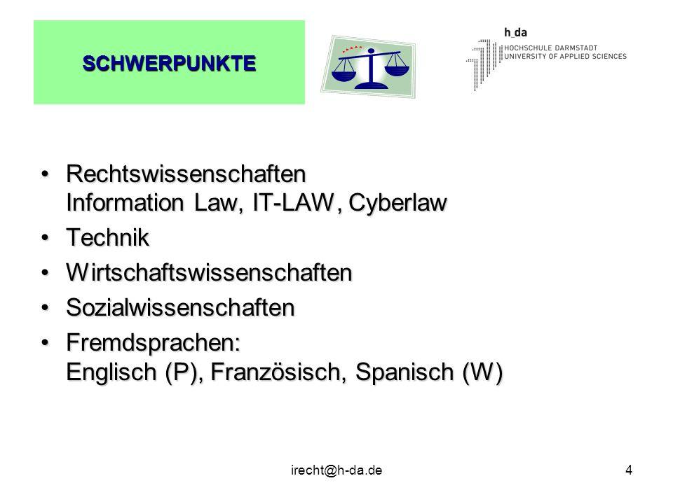 irecht@h-da.de4 SCHWERPUNKTE Rechtswissenschaften Information Law, IT-LAW, CyberlawRechtswissenschaften Information Law, IT-LAW, Cyberlaw TechnikTechn