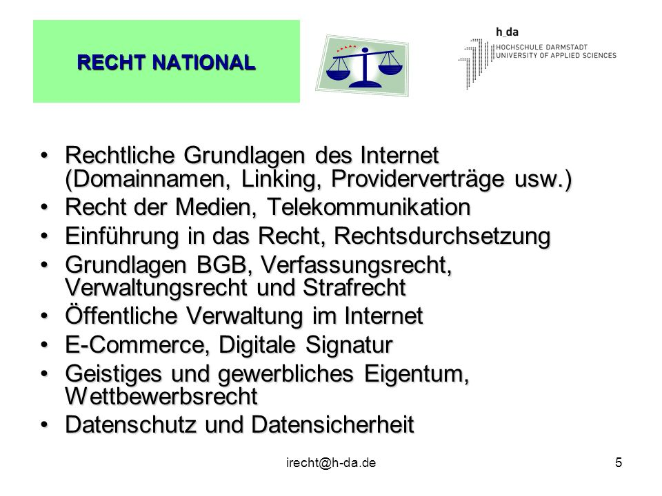 irecht@h-da.de6 RECHT EUROPÄISCH, INTERNATIONAL Recht der Europäischen GemeinschaftenRecht der Europäischen Gemeinschaften EG-Richtlinien und deren Umsetzung in nationales RechtEG-Richtlinien und deren Umsetzung in nationales Recht Europäische GerichtsbarkeitEuropäische Gerichtsbarkeit Internationale AbkommenInternationale Abkommen