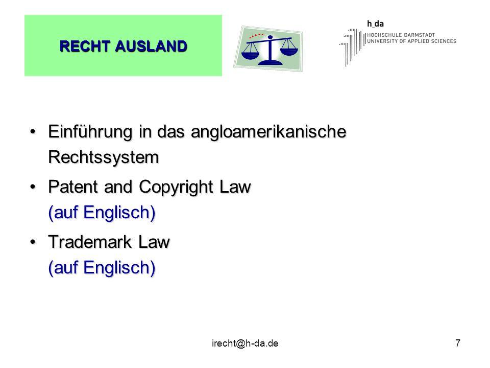 irecht@h-da.de7 RECHT AUSLAND Einführung in das angloamerikanische RechtssystemEinführung in das angloamerikanische Rechtssystem Patent and Copyright