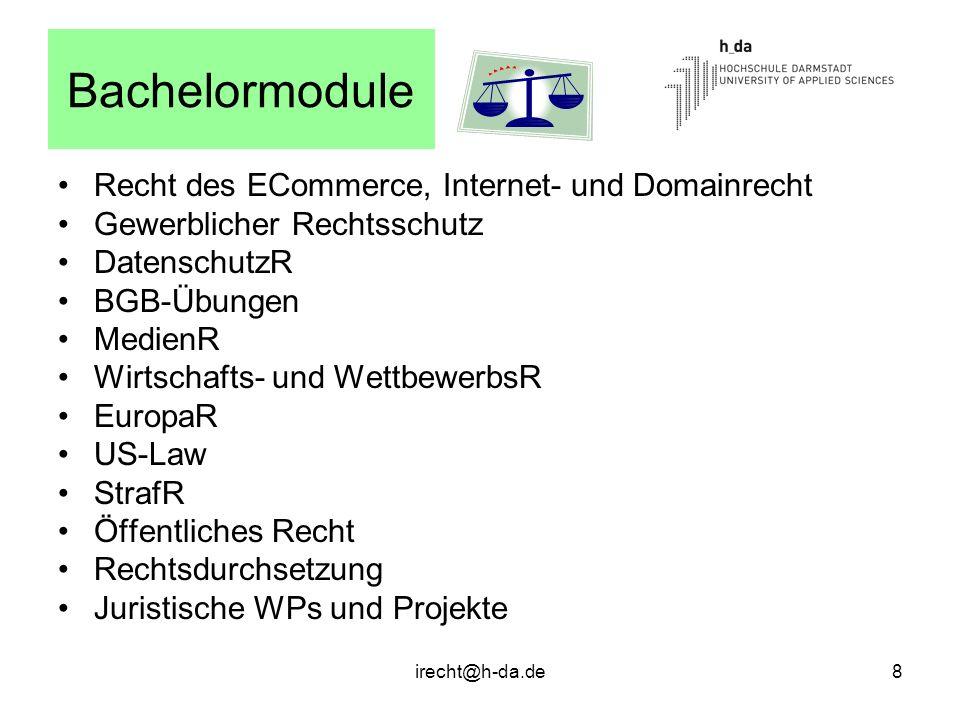 irecht@h-da.de8 Bachelormodule Recht des ECommerce, Internet- und Domainrecht Gewerblicher Rechtsschutz DatenschutzR BGB-Übungen MedienR Wirtschafts-
