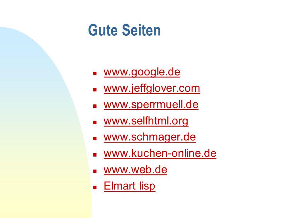 Gute Seiten n www.google.de www.google.de n www.jeffglover.com www.jeffglover.com n www.sperrmuell.de www.sperrmuell.de n www.selfhtml.org www.selfhtm
