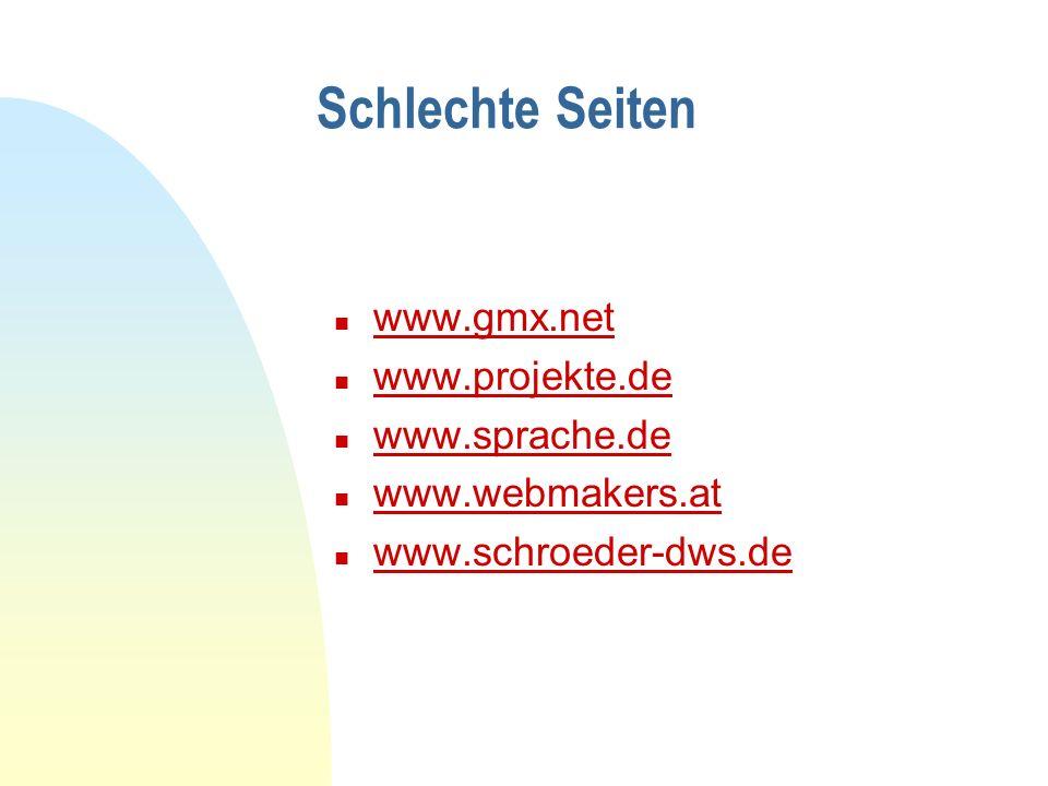Schlechte Seiten n www.gmx.net www.gmx.net n www.projekte.de www.projekte.de n www.sprache.de www.sprache.de n www.webmakers.at www.webmakers.at n www