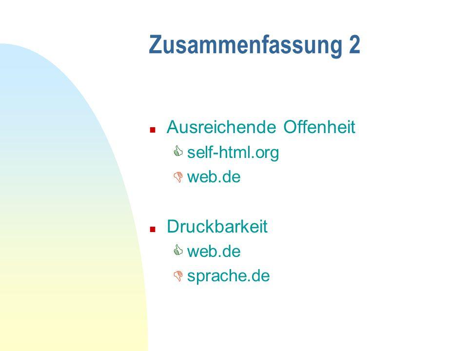 Zusammenfassung 2 n Ausreichende Offenheit self-html.org web.de n Druckbarkeit web.de sprache.de