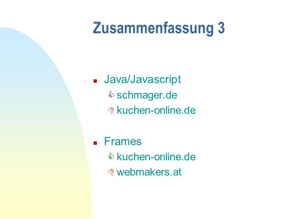 Zusammenfassung 3 n Java/Javascript schmager.de kuchen-online.de n Frames kuchen-online.de webmakers.at