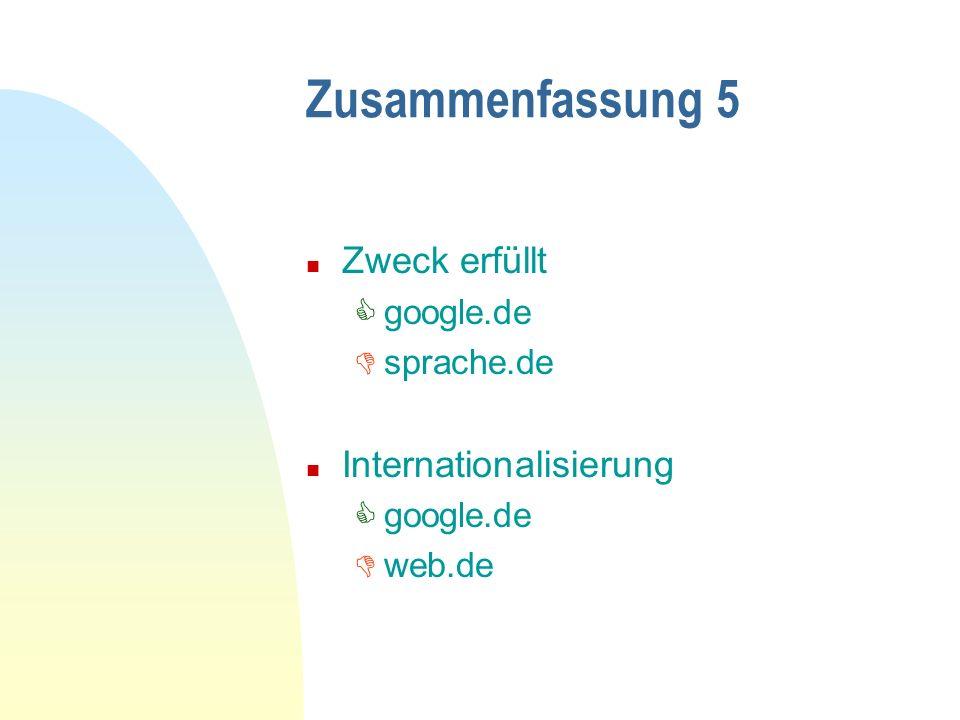 Zusammenfassung 5 n Zweck erfüllt google.de sprache.de n Internationalisierung google.de web.de