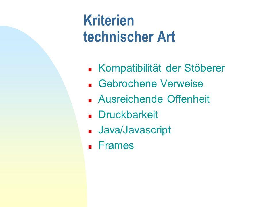 Kriterien technischer Art n Kompatibilität der Stöberer n Gebrochene Verweise n Ausreichende Offenheit n Druckbarkeit n Java/Javascript n Frames