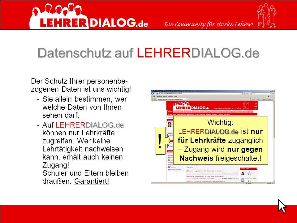 Datenschutz aufDIALOG.de Datenschutz auf LEHRERDIALOG.de Der Schutz Ihrer personenbe- zogenen Daten ist uns wichtig! -Sie allein bestimmen, wer welche
