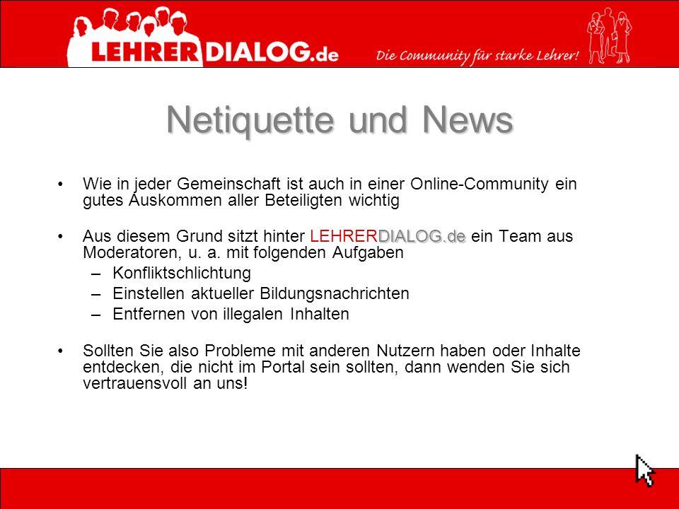 Netiquette und News Wie in jeder Gemeinschaft ist auch in einer Online-Community ein gutes Auskommen aller Beteiligten wichtig DIALOG.deAus diesem Grund sitzt hinter LEHRERDIALOG.de ein Team aus Moderatoren, u.