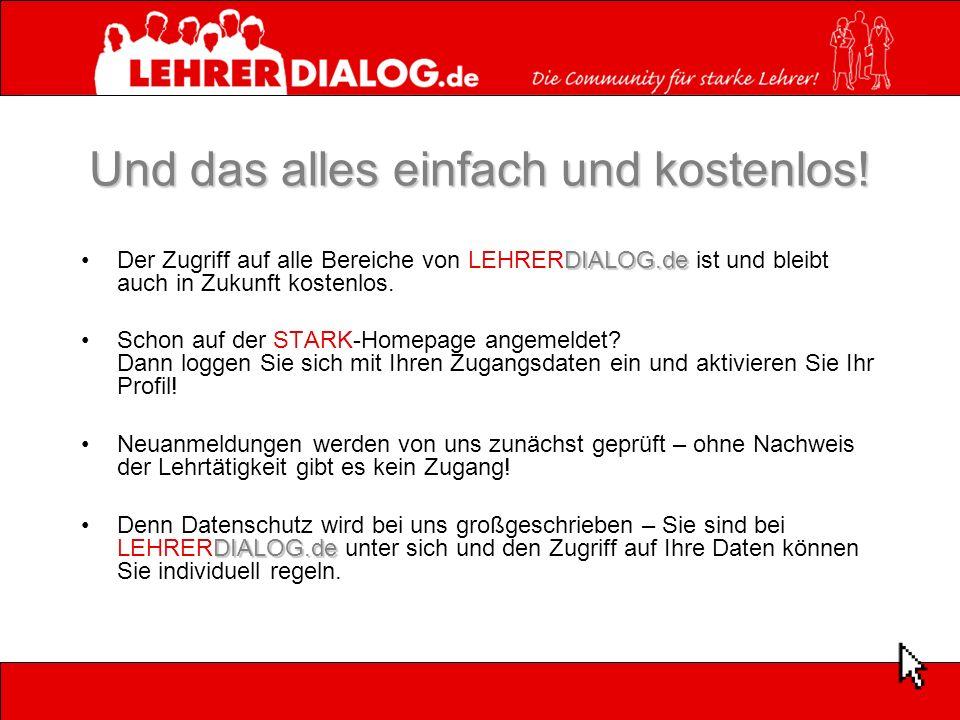 Und das alles einfach und kostenlos! DIALOG.deDer Zugriff auf alle Bereiche von LEHRERDIALOG.de ist und bleibt auch in Zukunft kostenlos. Schon auf de