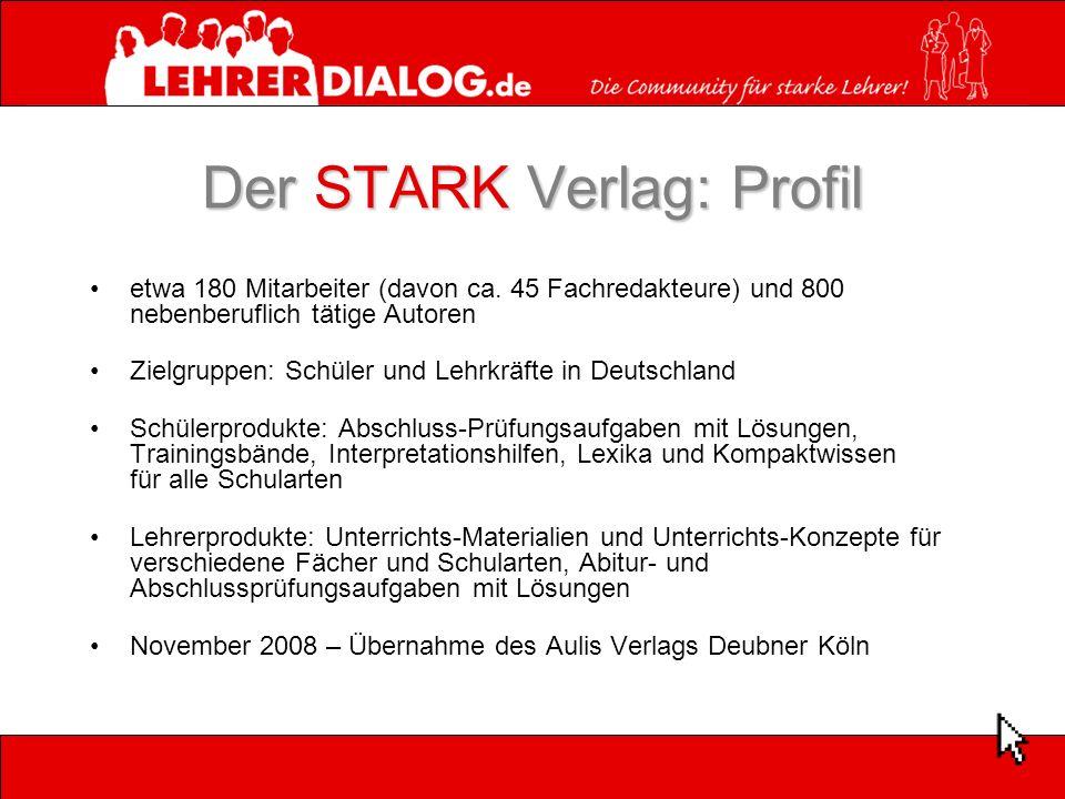 Der STARK Verlag: Profil etwa 180 Mitarbeiter (davon ca. 45 Fachredakteure) und 800 nebenberuflich tätige Autoren Zielgruppen: Schüler und Lehrkräfte