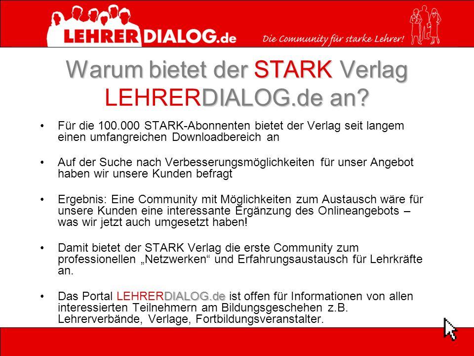 Warum bietet der STARK Verlag DIALOG.de an? Warum bietet der STARK Verlag LEHRERDIALOG.de an? Für die 100.000 STARK-Abonnenten bietet der Verlag seit