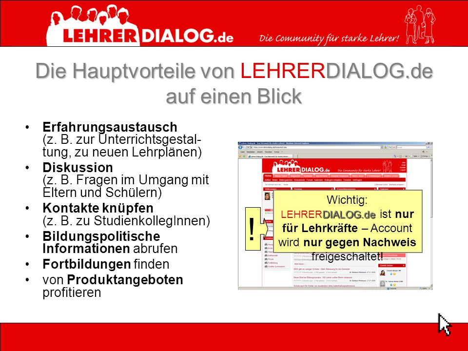 Die Hauptvorteile vonDIALOG.de auf einen Blick Die Hauptvorteile von LEHRERDIALOG.de auf einen Blick Erfahrungsaustausch (z. B. zur Unterrichtsgestal-