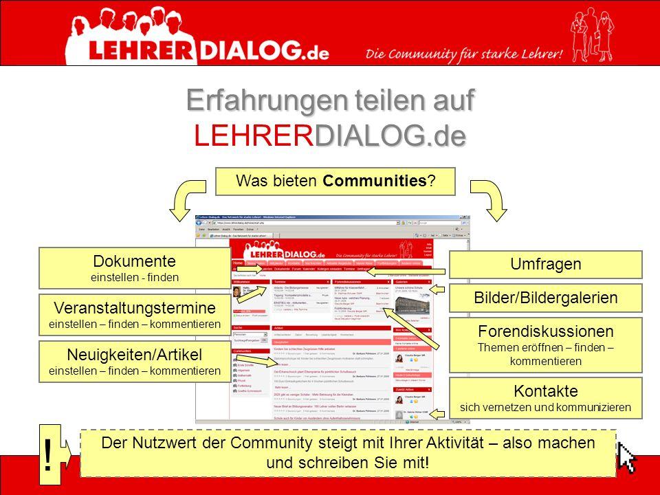 Erfahrungen teilen auf DIALOG.de Erfahrungen teilen auf LEHRERDIALOG.de Was bieten Communities? Dokumente einstellen - finden Veranstaltungstermine ei