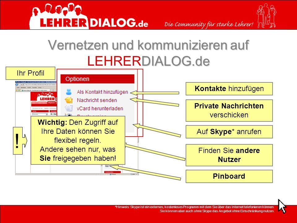 Vernetzen Sie sich! Teilen Sie anderen mit, wer Sie sind. Vernetzen und kommunizieren auf DIALOG.de Vernetzen und kommunizieren auf LEHRERDIALOG.de Ih