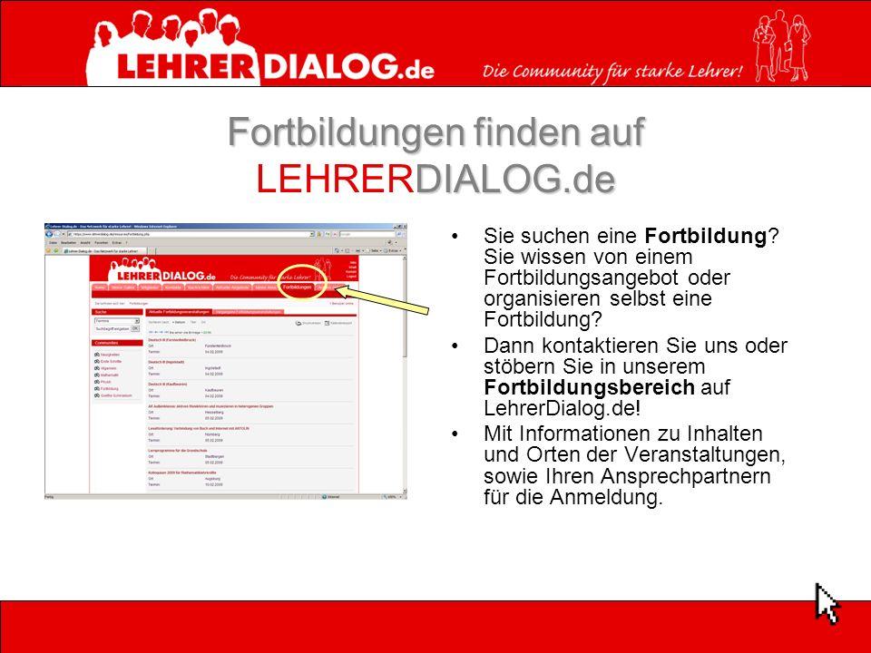 Fortbildungen finden auf DIALOG.de Fortbildungen finden auf LEHRERDIALOG.de Sie suchen eine Fortbildung? Sie wissen von einem Fortbildungsangebot oder