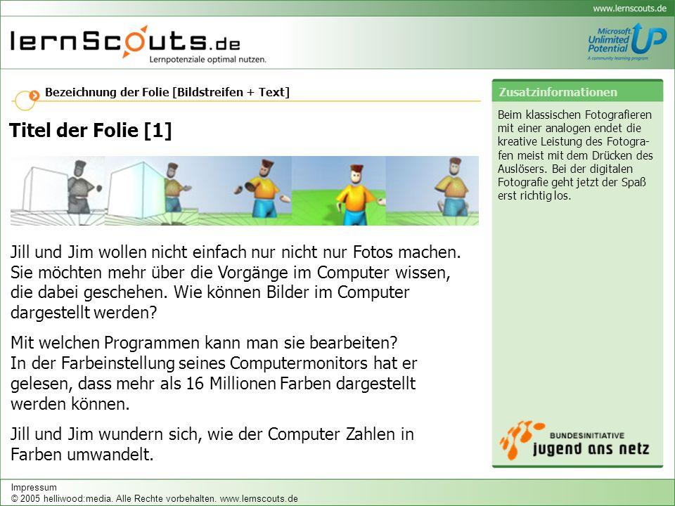 Bezeichnung der Folie [Bildstreifen + Text] Zusatzinformationen Impressum © 2005 helliwood:media.