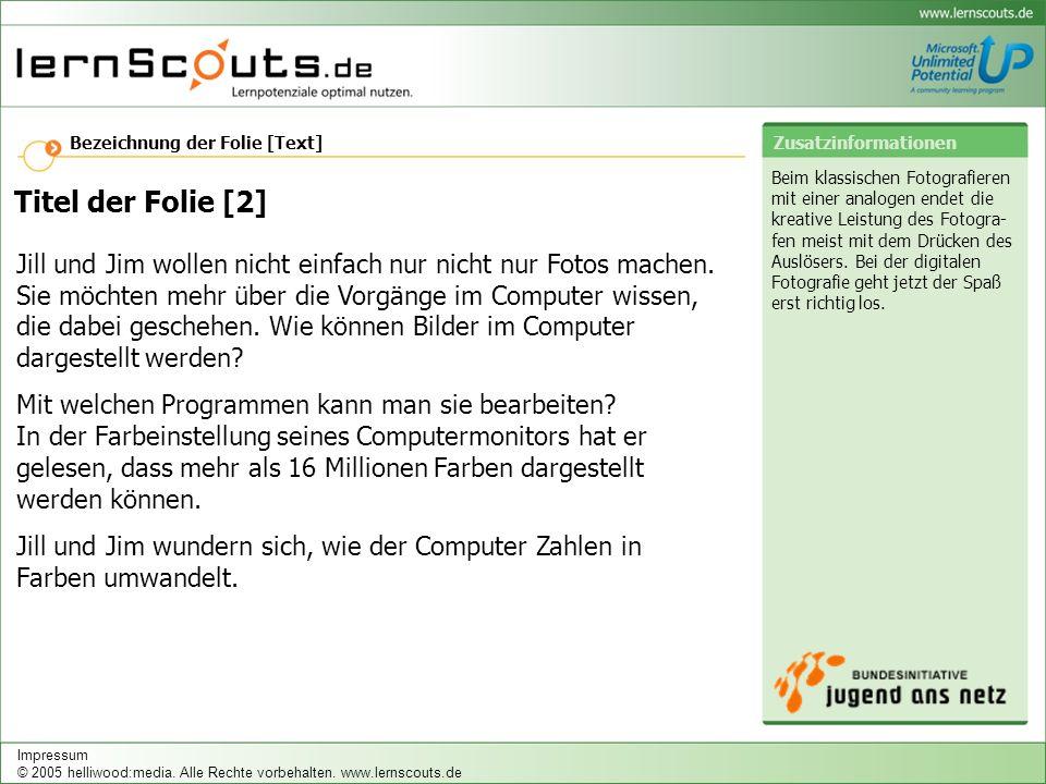 Bezeichnung der Folie [Text] Zusatzinformationen Impressum © 2005 helliwood:media.