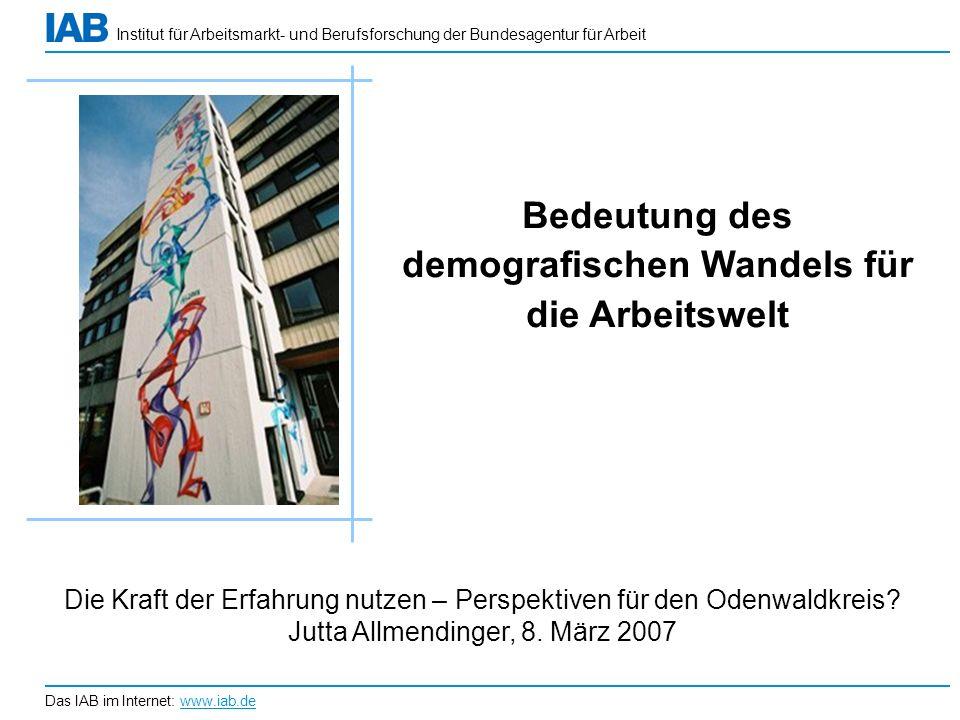 Institut für Arbeitsmarkt- und Berufsforschung der Bundesagentur für Arbeit Das IAB im Internet: www.iab.de Bedeutung des demografischen Wandels für d