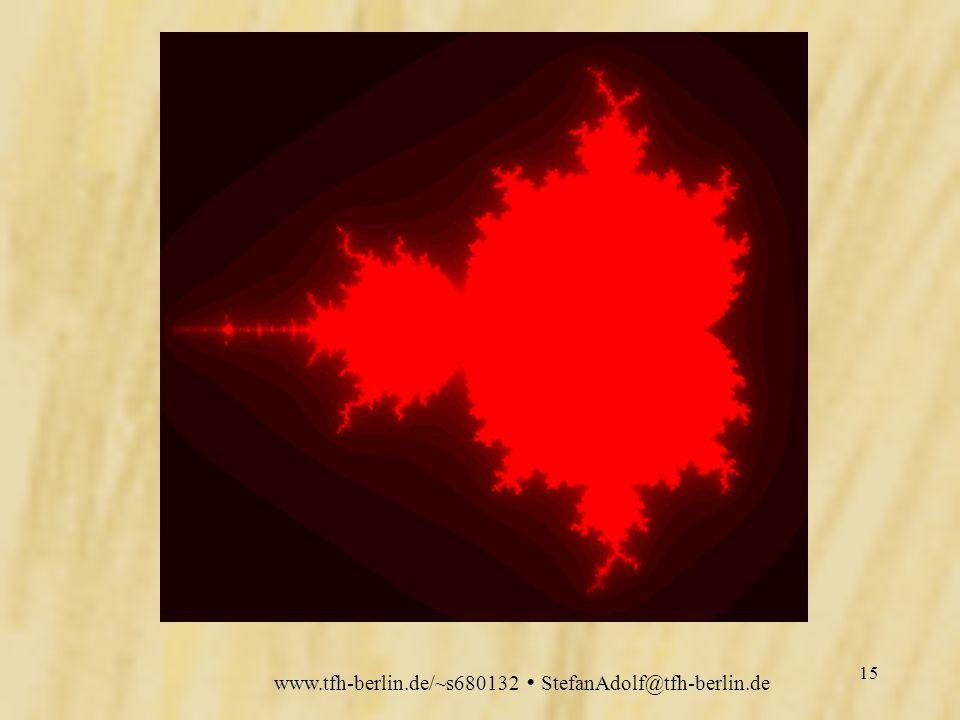 www.tfh-berlin.de/~s680132 StefanAdolf@tfh-berlin.de 14 Erweiterung: die Mandelbrotmenge Betrachtung der Parameter, bzw.