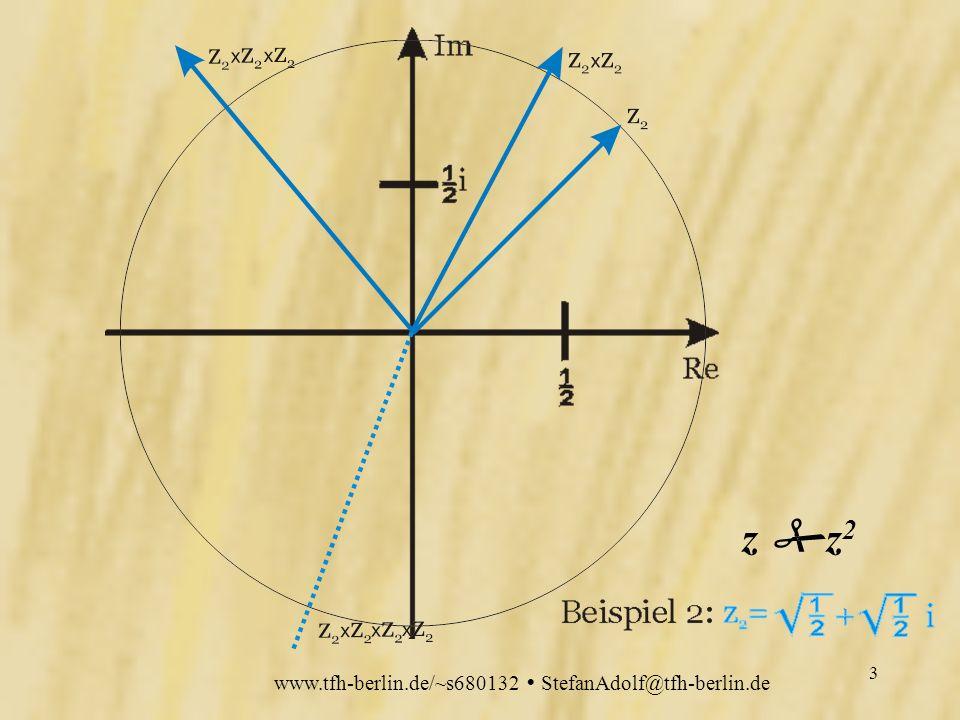 www.tfh-berlin.de/~s680132 StefanAdolf@tfh-berlin.de 2 z z 2 z=2+i Beispiel 1: z=2+i Erinnerung: Komplexe Zahlen