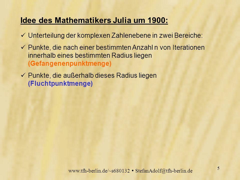 www.tfh-berlin.de/~s680132 StefanAdolf@tfh-berlin.de 4 Problem: Jede komplexe Zahl verhält sich unter der Abbildung z z 2 anders.