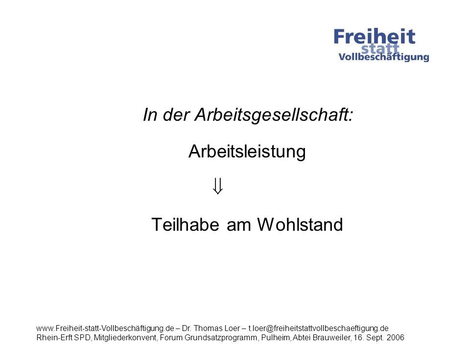 In der Arbeitsgesellschaft: Arbeitsleistung gerecht Teilhabe am Wohlstand www.Freiheit-statt-Vollbeschäftigung.de – Dr.