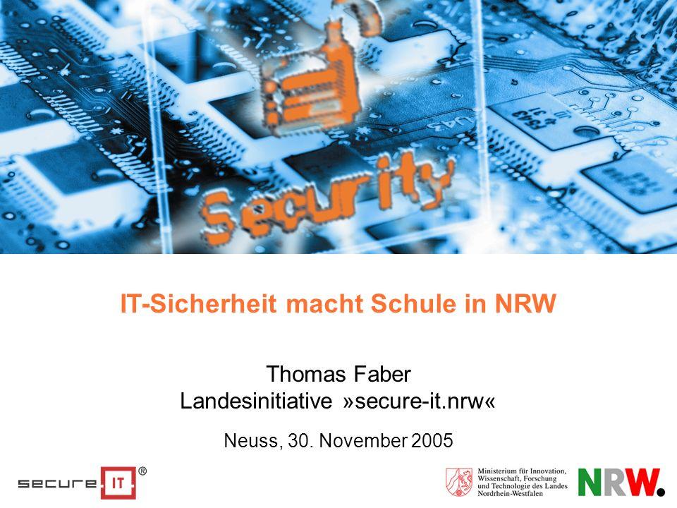 IT-Sicherheit macht Schule in NRW Thomas Faber Landesinitiative »secure-it.nrw« Neuss, 30. November 2005