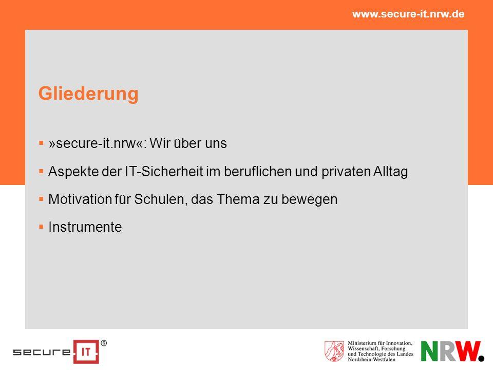 Gliederung »secure-it.nrw«: Wir über uns Aspekte der IT-Sicherheit im beruflichen und privaten Alltag Motivation für Schulen, das Thema zu bewegen Ins