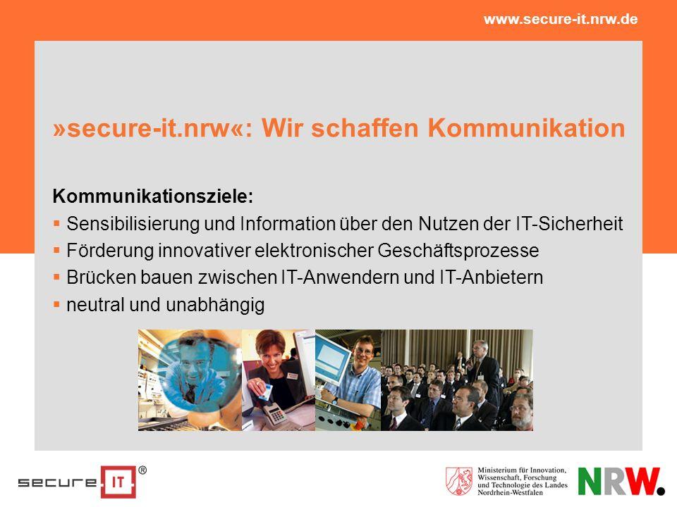 »secure-it.nrw«: Wir schaffen Kommunikation Kommunikationsziele: Sensibilisierung und Information über den Nutzen der IT-Sicherheit Förderung innovati